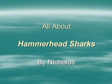 All About Hammerhead Sharks By Nicholas Table of Contents where is the hammerhead found? 4 what does the hammerhead look like? 6 how did the hammerhead.