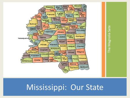 The Magnolia Sate Mississippi: Our State. Admission to Statehood: December 10, 1897 (20th State) Area: Area: 48,434 sq.mi (125,444 sq.km.), 32nd Land: