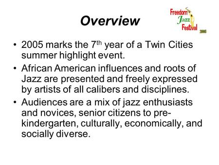Overview 2005 marks the 7 th year of a Twin Cities summer highlight event. African American influences and roots of Jazz are presented and freely expressed.