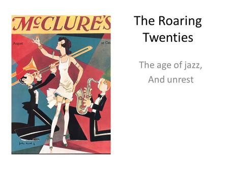 The Roaring Twenties The age of jazz, And unrest.