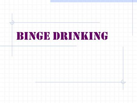 BINGE DRINKING statistics  Of the 10.6 million junior and seniors that drink 31% drink alone 41% drink when they're upset 25% drink because they're.