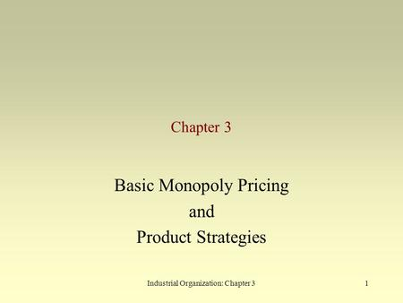 Industrial Organization: Chapter 31 Chapter 3 Basic Monopoly Pricing and Product Strategies.