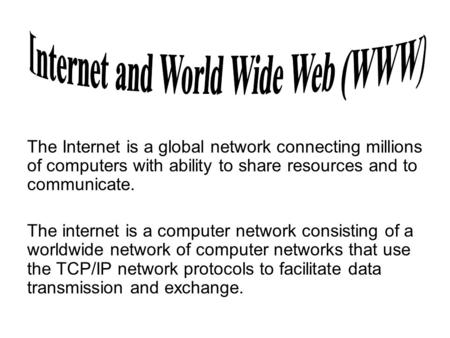 The Internet is a global <strong>network</strong> connecting millions of computers with ability to share resources and to communicate. The internet is a computer <strong>network</strong>.