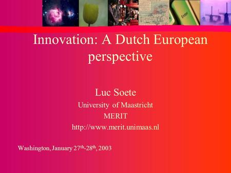 Innovation: A Dutch European perspective Luc Soete University of Maastricht MERIT  Washington, January 27 th -28 th, 2003.