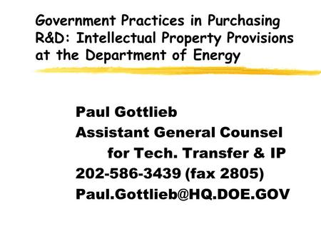 Government Practices in Purchasing R&D: Intellectual Property Provisions at the Department of Energy Paul Gottlieb Assistant General Counsel for Tech.