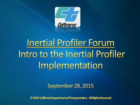 4/25/2017 9:25 AM Inertial Profiler Forum Intro to the Inertial Profiler Implementation September 28, 2015 © 2015 California Department of Transportation.