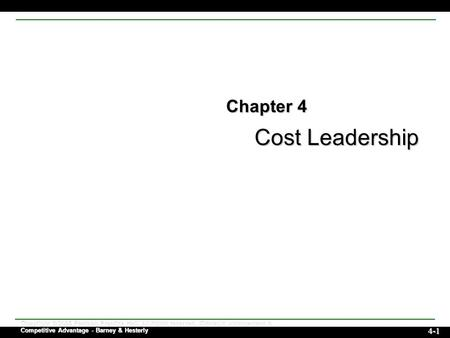 Cost Leadership Copyright © 2006 Pearson Prentice Hall. All rights reserved. Strategic Management & Competitive Advantage - Barney & Hesterly 4-1 Chapter.