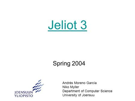 Jeliot 3 Spring 2004 Andrés Moreno García Niko Myller Department of Computer Science University of Joensuu.