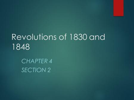 Revolutions of 1830 and 1848 CHAPTER 4 SECTION 2.