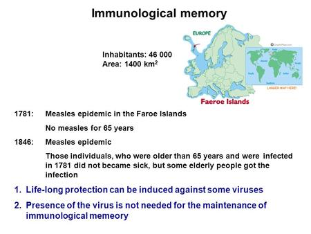 1781:Measles epidemic in the Faroe Islands No measles for 65 years 1846: Measles epidemic Those individuals, who were older than 65 years and were infected.