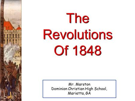 The Revolutions Of 1848 Mr. Marston Dominion Christian High School, Marietta, GA.