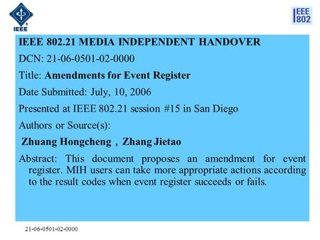 21-06-0501-02-0000 IEEE 802.21 MEDIA INDEPENDENT HANDOVER DCN: 21-06-0501-02-0000 Title: Amendments for Event Register Date Submitted: July, 10, 2006 Presented.
