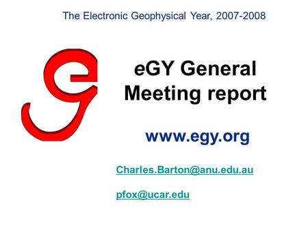EGY General Meeting report   The Electronic Geophysical Year, 2007-2008.