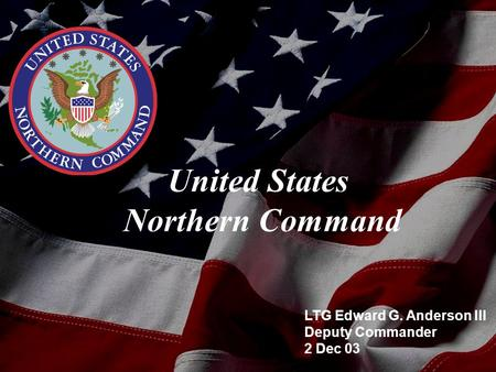 LTG Edward G. Anderson III Deputy Commander 2 Dec 03 United States Northern Command.