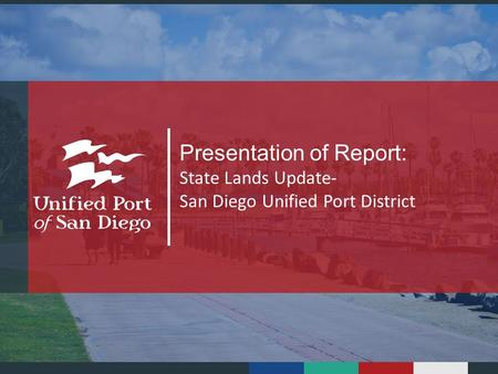 1Port of San Diego Presentation of Report: State Lands Update- San Diego Unified Port District.