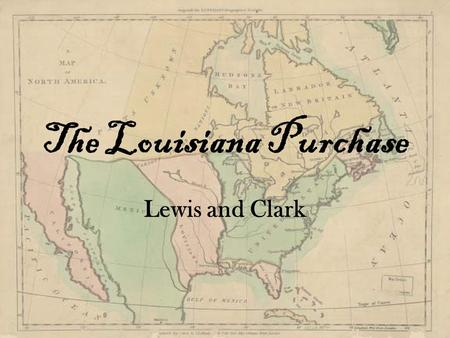 The Louisiana Purchase Lewis and Clark. The Louisiana Purchase 1803: United States purchased the Louisiana Territory from France for $15 million Stretched.