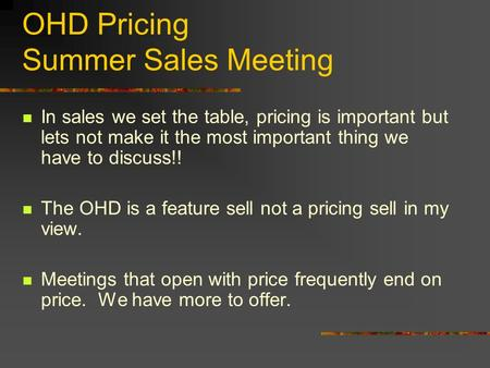 OHD Pricing Summer Sales Meeting In sales we set the table, pricing is important but lets not make it the most important thing we have to discuss!! The.