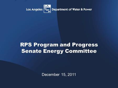 0 RPS Program and Progress Senate Energy Committee December 15, 2011.