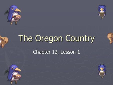 The Oregon Country Chapter 12, Lesson 1.