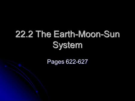 22.2 The Earth-Moon-Sun System Pages 622-627. I. Motions of Earth A. Rotation (Spinning) 1. Causes: Day and Night 1. Causes: Day and Night 2. 24 hours-