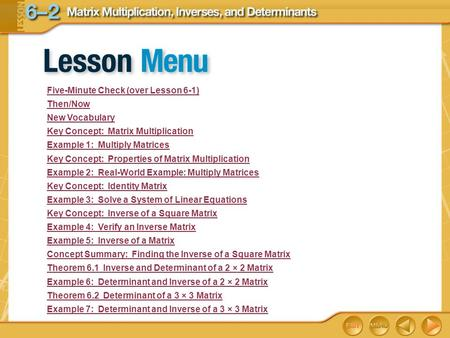 Lesson Menu Five-Minute Check (over Lesson 6-1) Then/Now New Vocabulary Key Concept: Matrix Multiplication Example 1: Multiply Matrices Key Concept: Properties.