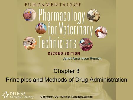 Chapter 3 Principles and Methods of Drug Administration Copyright © 2011 Delmar, Cengage Learning.