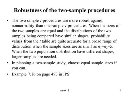 Week121 Robustness of the two-sample procedures The two sample t-procedures are more robust against nonnormality than one-sample t-procedures. When the.