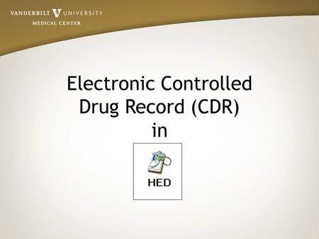 Electronic Controlled Drug Record (CDR) in. At the end of this tutorial, the nurse will be able to: Identify the need for electronic documentation of.