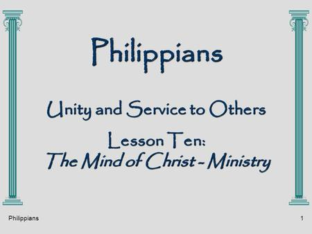 Philippians1 Philippians Unity and Service to Others Lesson Ten: The Mind of Christ - Ministry.