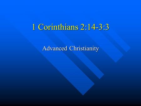 "1 Corinthians 2:14-3:3 Advanced Christianity. The Christian ""Walk"" But just as it is written, But just as it is written, ""Things which eye has not seen."