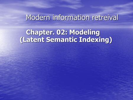 Modern information retreival Chapter. 02: Modeling (Latent Semantic Indexing)