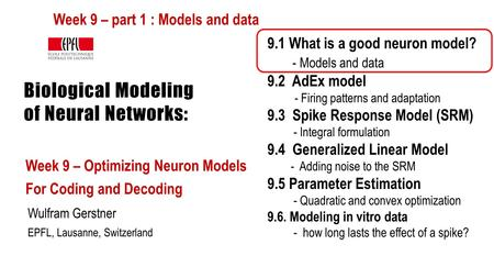 Biological Modeling of Neural Networks: Week 9 – Optimizing Neuron Models For Coding and Decoding Wulfram Gerstner EPFL, Lausanne, Switzerland 9.1 What.