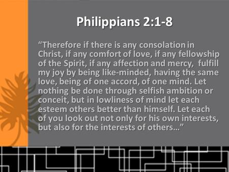 "Philippians 2:1-8 ""Therefore if there is any consolation in Christ, if any comfort of love, if any fellowship of the Spirit, if any affection and mercy,"