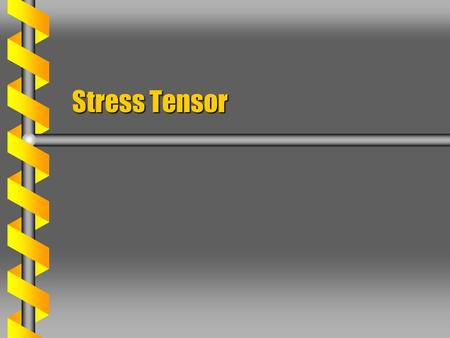 Stress Tensor. Normal Stress  A stress measures the surface force per unit area. Elastic for small changes  A normal stress acts normal to a surface.