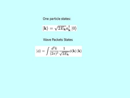 One particle states: Wave Packets States. Heisenberg Picture.