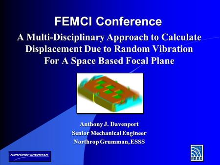A Multi-Disciplinary Approach to Calculate Displacement Due to Random Vibration For A Space Based Focal Plane Anthony J. Davenport Senior Mechanical Engineer.