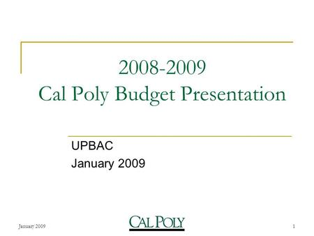 January 20091 2008-2009 Cal Poly Budget Presentation UPBAC January 2009.