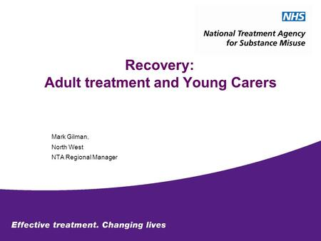 Recovery: Adult treatment and Young Carers Mark Gilman, North West NTA Regional Manager.