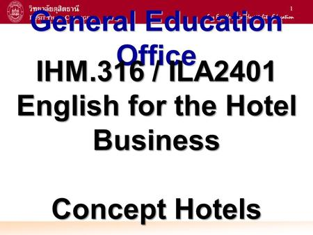1 General Education Office IHM.316 / ILA2401 English for the Hotel Business Concept Hotels.