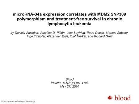 MicroRNA-34a expression correlates with MDM2 SNP309 polymorphism and treatment-free survival in chronic lymphocytic leukemia by Daniela Asslaber, Josefina.