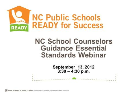NC School Counselors Guidance Essential Standards Webinar September 13, 2012 3:30 – 4:30 p.m.