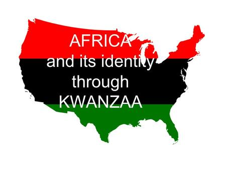 AFRICA and its identity through KWANZAA. KWANZAA Kwanzaa is celebrated mainly in America by the African Americans to honour the customs and traditions.