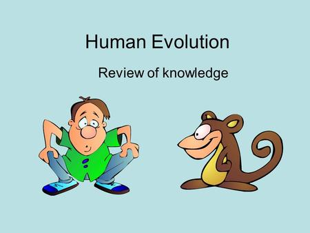 Human Evolution Review of knowledge.