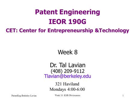 Patent Engineering IEOR 190G CET: Center for Entrepreneurship &Technology Week 8 Dr. Tal Lavian (408) 209-9112 321 Haviland Mondays.