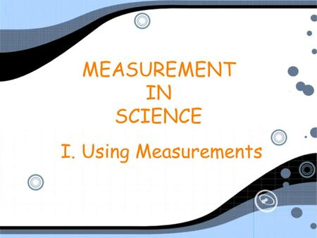I. Using Measurements MEASUREMENT IN SCIENCE. A. Accuracy vs. Precision Accuracy - how close a measurement is to the accepted value Precision - how close.