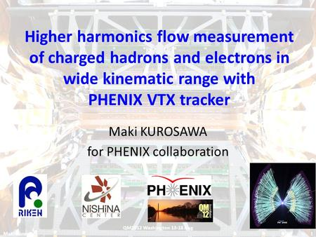 Higher harmonics flow measurement of charged hadrons and electrons in wide kinematic range with PHENIX VTX tracker Maki KUROSAWA for PHENIX collaboration.