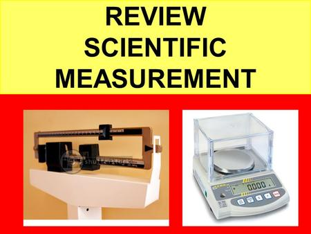 REVIEW SCIENTIFIC MEASUREMENT. True or false All measurements in science are accurate and precise. One digit is always estimated.