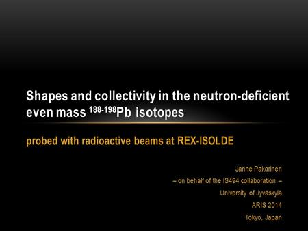 Probed with radioactive beams at REX-ISOLDE Janne Pakarinen – on behalf of the IS494 collaboration – University of Jyväskylä ARIS 2014 Tokyo, Japan Shapes.