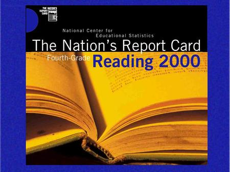 The Nation's Report Card 4th-Grade Reading 2000. SOURCE: National Center for Education Statistics, National Assessment of Educational Progress (NAEP),