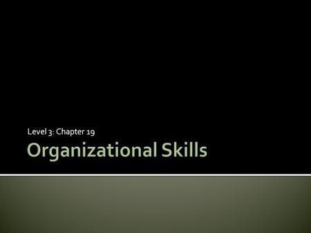 Level 3: Chapter 19.  Understand the value of organization in the learning process  Discover what the role of the tutor is in developing organizational.